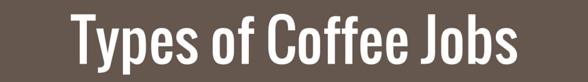 Types of Coffee Jobs