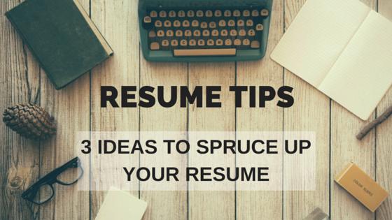 3 Tips To Spruce UpYour ResumeFor 2016 (1)