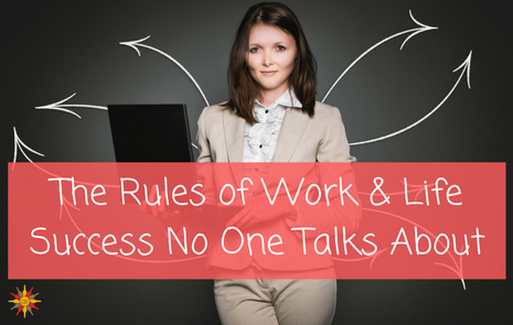 The Rules of Work & Life Success No One Talks About